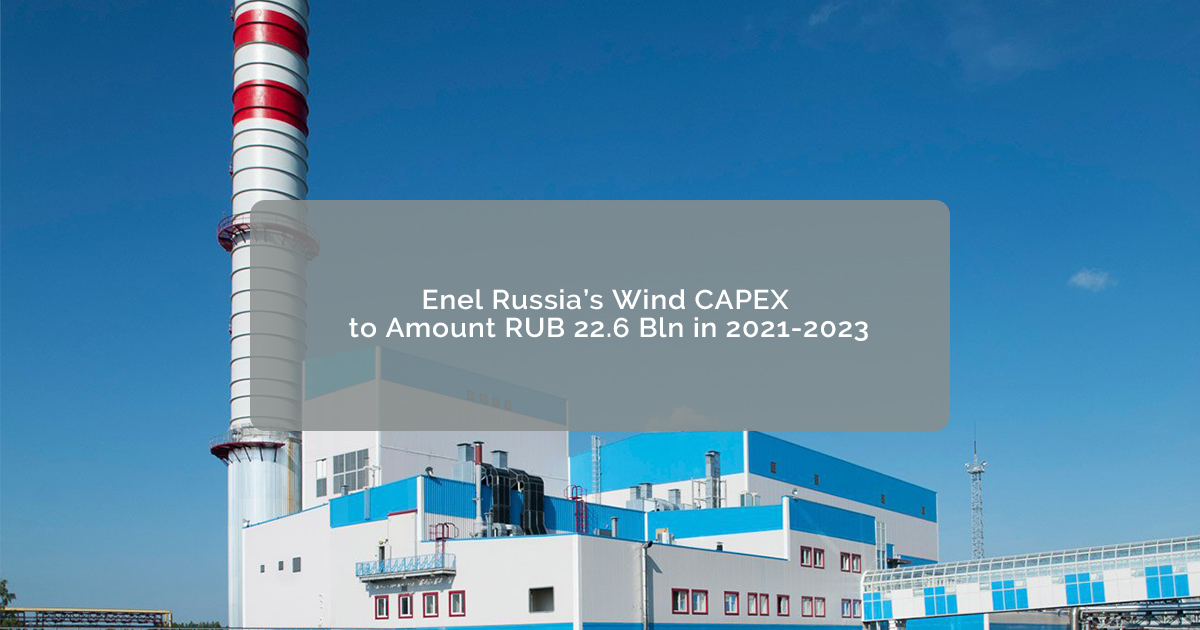 Enel Russia's Wind CAPEX to Amount RUB 22.6 Bln in 2021-2023