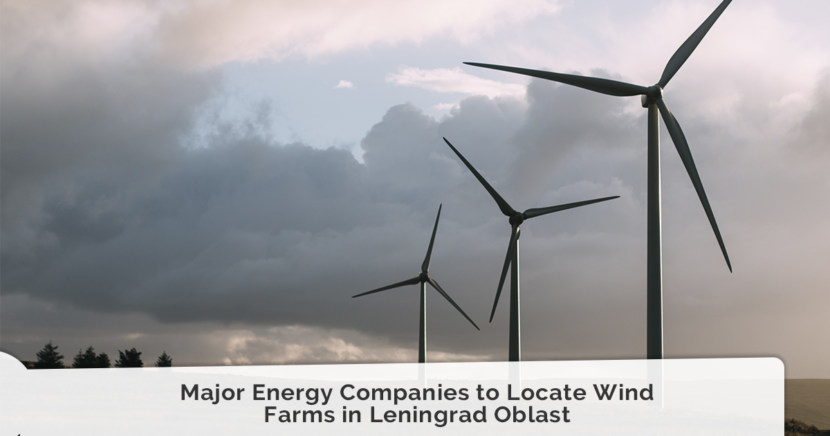 Major Energy Companies to Locate Wind Farms in Leningrad Oblast