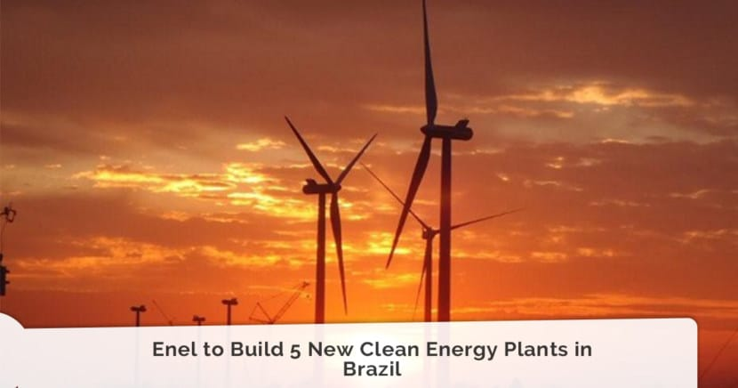 Enel to Build 5 New Clean Energy Plants in Brazil