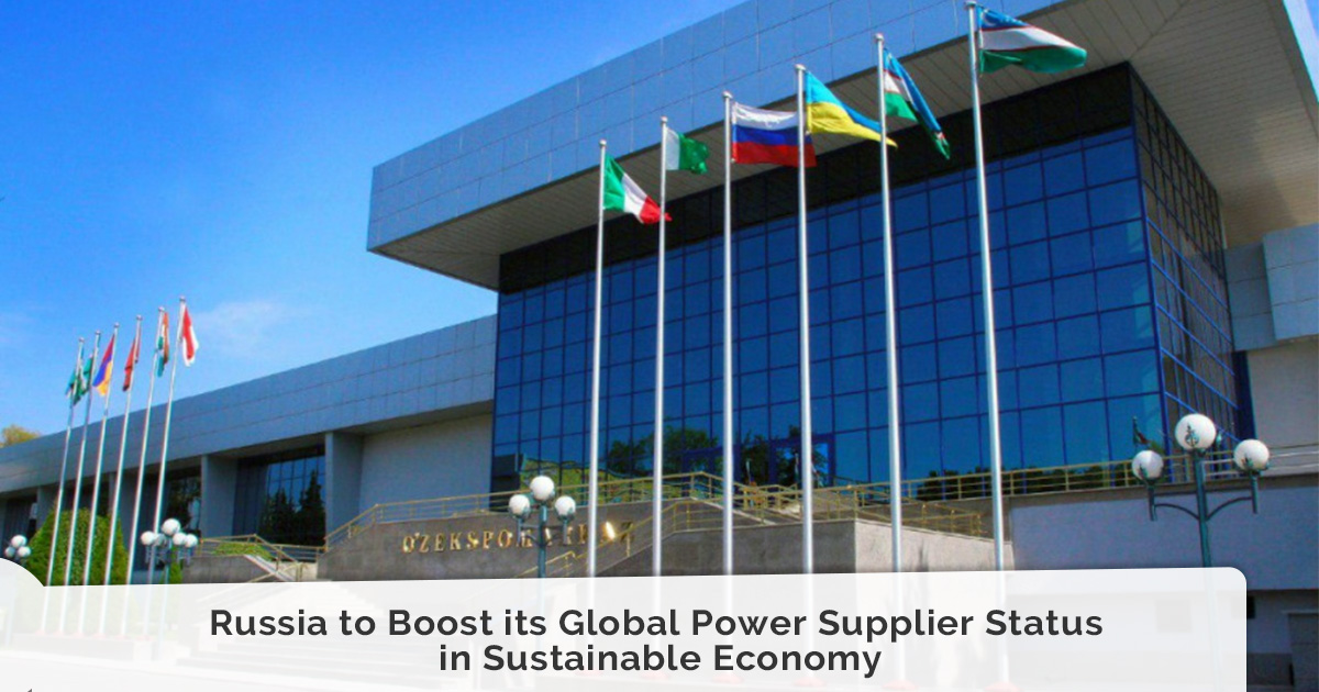Russia to Boost its Global Power Supplier Status in Sustainable Economy