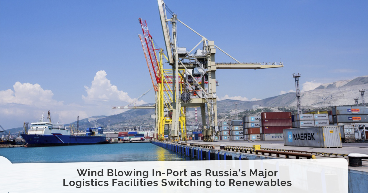 Wind Blowing In-Port as Russia's Major Logistics Facilities Switching to Renewables