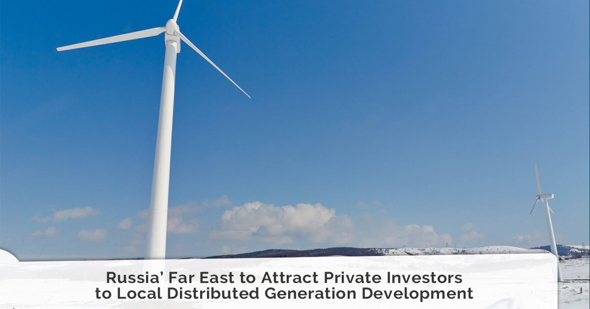 Russia' Far East to Attract Private Investors to Local Distributed Generation Development