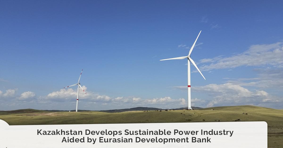 Kazakhstan Develops Sustainable Power Industry Aided by Eurasian Development Bank